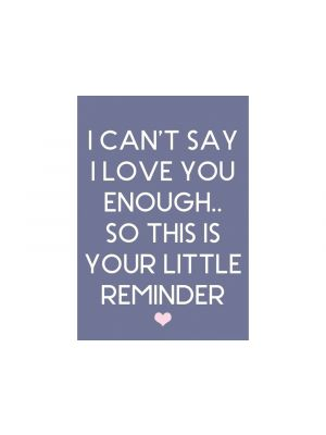 "Jääkaappimagneetti - Magneetti tekstillä: ""I can´t say I love you enough.. So this is your little reminder"